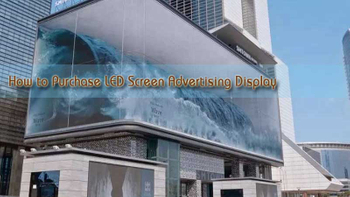 How to Purchase LED Screen Advertising Display?