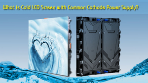 What is Cold LED Screen with Common Cathode Power Supply?